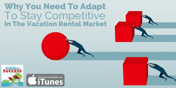 Why-We-Need-To-Adapt-To-Stay-Competitive-In-The-Vacation-Rental-Market